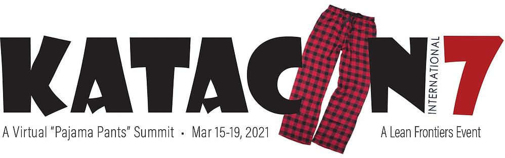 """KataCon7 International, Virtual """"Pajama Pants"""" Summit, March 15-19, 2021, A Lean Frontiers Event"""